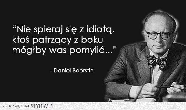 Cytaty Wielkich Ludzi Daniel Boorstin Inspirujące Na Stylowipl
