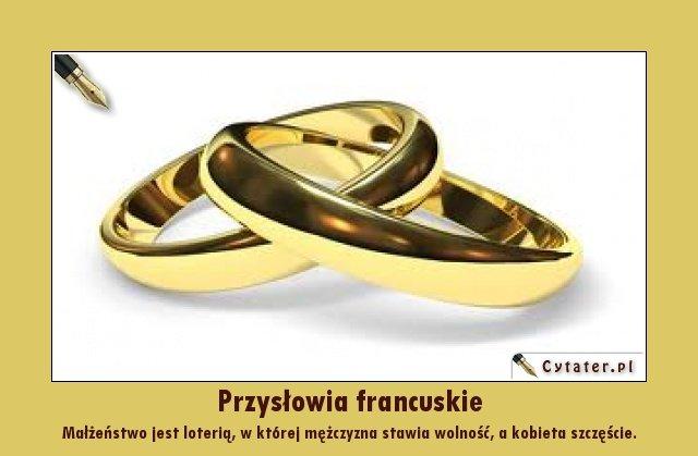 Przysłowia Francuskie Małżeństwo Jest Loterią W Której Na